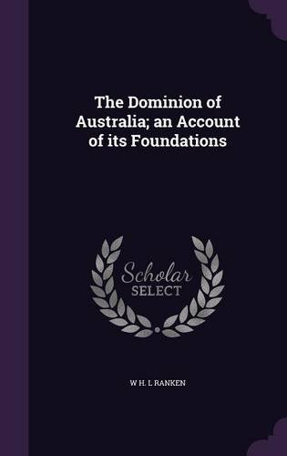 The Dominion of Australia; an Account of its Foundations