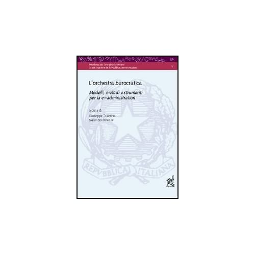 L'orchestra Burocratica. Modelli, Metodi E Strumenti Per La E-Administration