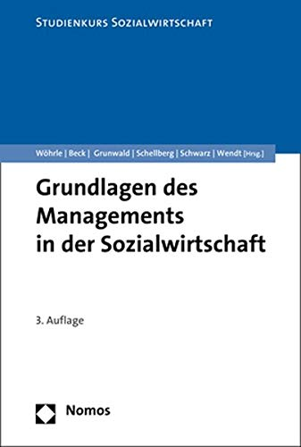 Grundlagen des Managements in der Sozialwirtschaft (Studienkurs Management in der Sozialwirtschaft)