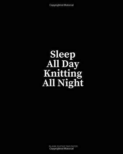 Sleep All Day Knitting All Night: Blank Guitar Tab Paper