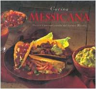 Cucina messicana. Gustose e piccanti ricette dal lontano Messico. Ediz. illustrata