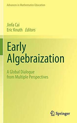Early Algebraization: A Global Dialogue from Multiple Perspectives (Advances in Mathematics Education)