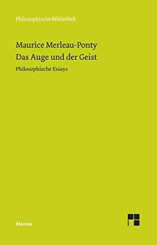 Das Auge und der Geist: Philosophische Essays (Philosophische Bibliothek, Band 530)