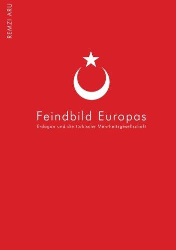 """Preisvergleich Produktbild Türkei - Feindbild Europas: Erdogan eint Linke, Gruene, CDU und Pegida. Feindbild und Antithese zum """"aufgeklaerten"""" EU-Europa. Bei tuerkischen ... dem Phaenomen Erdogan auf den Grund gegangen."""