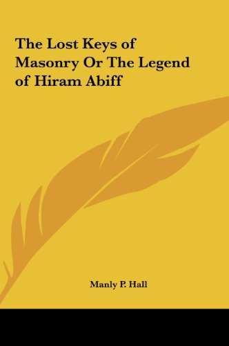 The Lost Keys of Masonry or the Legend of Hiram Abiff