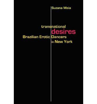 [( Transnational Desires: Brazilian Erotic Dancers in New York )] [by: Suzana Maia] [Jun-2012]