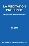 LA MÉDITATION PROFONDE - Le chemin vers la liberté personnelle (AYP - SÉRIE POUR L'ILLUMINATION SPIRITUELLE t. 1)