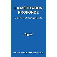 LA MÉDITATION PROFONDE - Le chemin vers la liberté personnelle (Ayp-Serie Pour L'Illumination t. 1) (French Edition)
