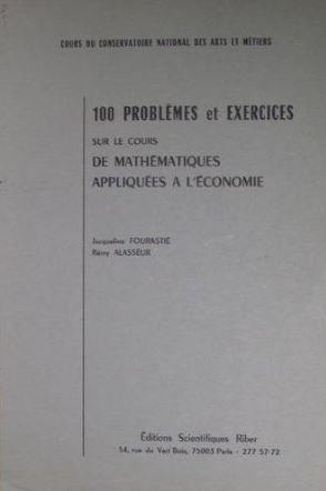 100 problèmes et excercices sur le cours de Mathématiques appliquées à l'économie - CNAM