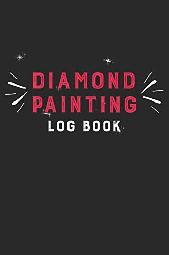 Diamond Painting Log Book: 5D DP Art Project Log DP Crystal Gems Diamond Painting Organizer Gift Drills Prompt Jewelry Rhinestone Notebook - 120 Pages 5D Paint Art Tracking Journal Dp-tagebuch