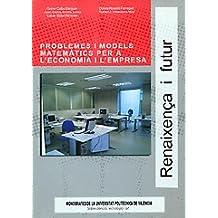 Problemes I Models Matemàtics Per a L'Economia I L'Empresa