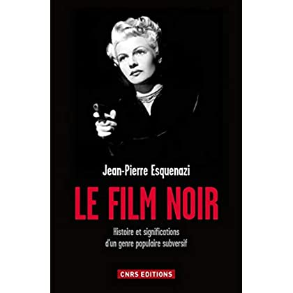 Le Film noir: Histoire et significations d'un genre populaire subversif (Art/Cinéma)