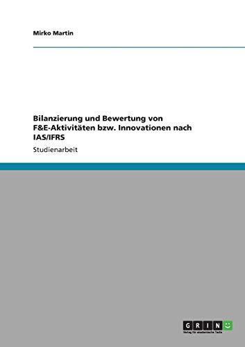 Bilanzierung und Bewertung von F&E-Aktivitäten bzw. Innovationen nach IAS/IFRS