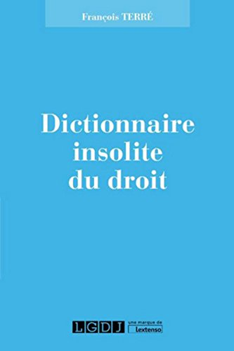Dictionnaire insolite du droit par Francois Terre
