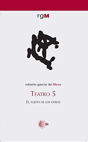 Teatro 5. El Sujeto De Los Otros