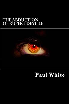 The Abduction of Rupert DeVille by [White, Paul]