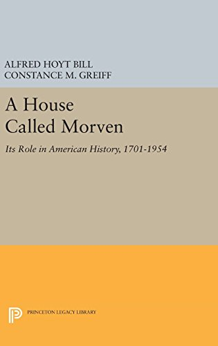 A House Called Morven: Its Role in American History, 1701-1954 (Princeton Legacy Library)