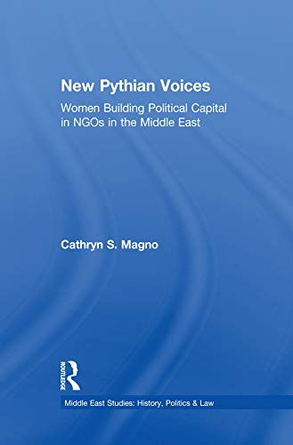 The New Pythian Voices: Women Building Capital in NGO's in the Middle East (Middle East Studies: History, Politics & Law) (English Edition)
