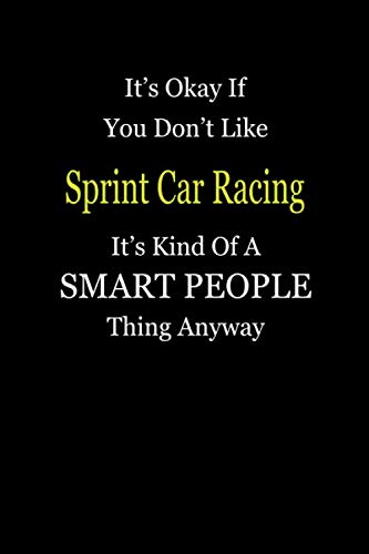 It's Okay If You Don't Like Sprint Car Racing It's Kind Of A Smart People Thing Anyway: Personal Medical Health Log Journal, Record Medical History, Monitor Daily Medications and all Health Activities