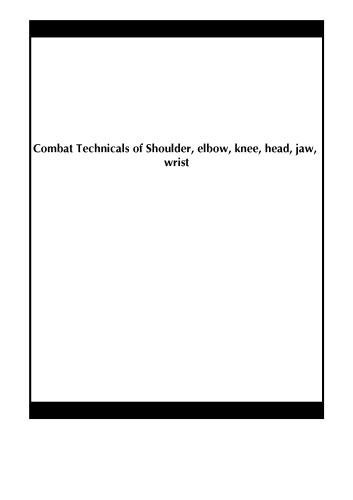 combat-technicals-of-shoulder-elbow-knee-head-jaw-wrist-by-wusun-xiong