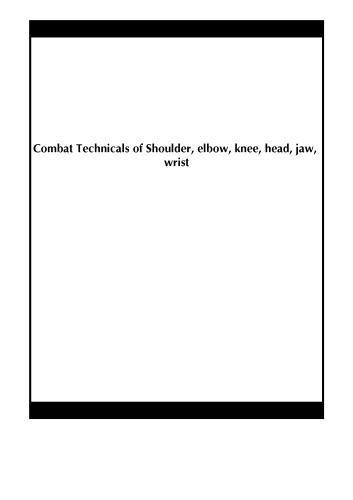 Preisvergleich Produktbild Combat Technicals of Shoulder,  elbow,  knee,  head,  jaw,  wrist by WuSun xiong