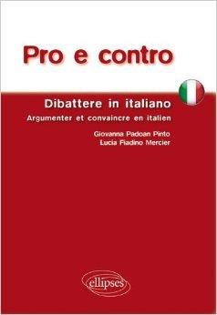 Pro E Contro Dibattere in Italiano Argumenter & Convaincre en Italien de Pinto ( 24 avril 2012 )