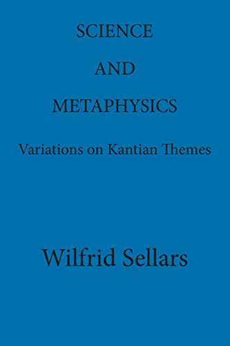 Science and Metaphysics: Variations on Kantian Themes