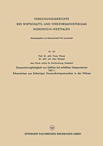 Dauerschwingfestigkeit von Stählen bei Erhöhten Temperaturen: Teil I: Erkenntnisse aus Bisherigen Dauerschwingversuchen in der Wärme (German Edition) ... und Verkehrsministeriums Nordrhein-Westfalen)