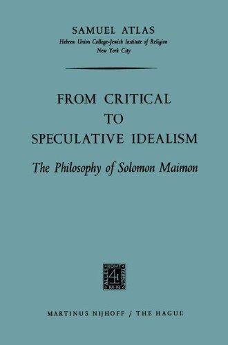 From Critical to Speculative Idealism: The Philosophy of Solomon Maimon by Samuel Atlas (2012-03-19) par Samuel Atlas