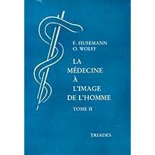 La médecine à l'image de l'homme Principes et applications thérapeutiques : Tome 2, Pathologie et thérapies générales