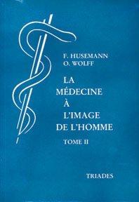 La médecine à l'image de l'homme Principes et applications thérapeutiques : Tome 2, Pathologie et thérapies générales par Friedrich Husemann, Otto Wolff