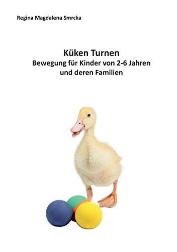 Küken Turnen: Bewegung für Kinder von 2-6 Jahren und deren Familien (Lehrer-küken)