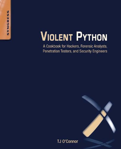 Violent Python: A Cookbook for Hackers, Forensic Analysts, Penetration Testers and Security Engineers por TJ O'Connor