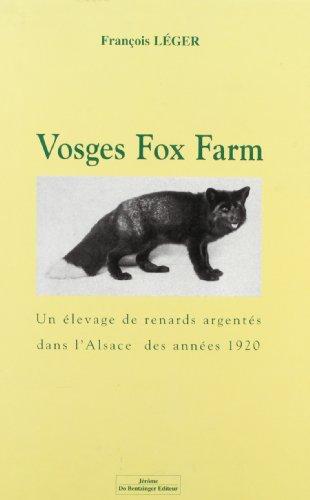 Vosges Fox-Farm : Un élevage de renards argentés dans l'Alsace des années 20 par François Léger