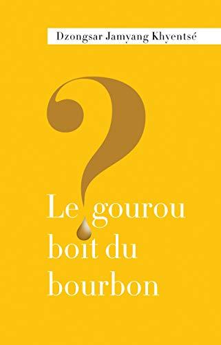 Le Gourou Boit du Bourbon ? par Dzongsar J Khyentse