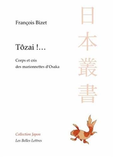 Tôzai !...: Corps et cris des marionnettes d'Osaka par François Bizet