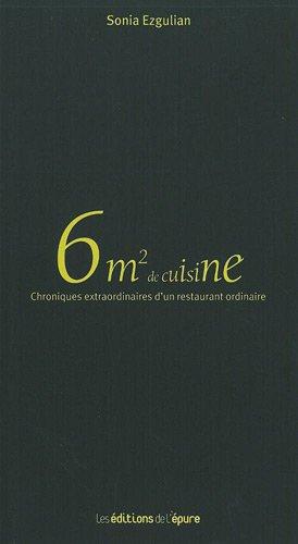 6m² de cuisine : Chroniques extraordinaires d'un restaurant ordinaire