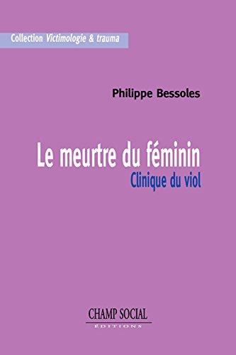 Le meurtre du féminin: Clinique du viol (Victimologie et criminologie) par Philippe Bessoles