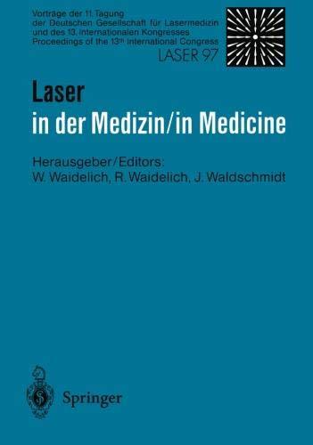 Laser in der Medizin / Laser in Medicine: Vorträge der 11. Tagung der Deutschen Gesellschaft für Lasermedizin und des 13. Internationalen Kongresses . . . Laser 97 (German and English Edition)