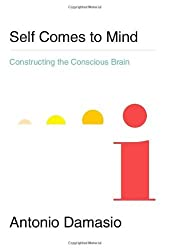 Self Comes to Mind: Constructing the Conscious Brain by Antonio Damasio (2010-11-09)