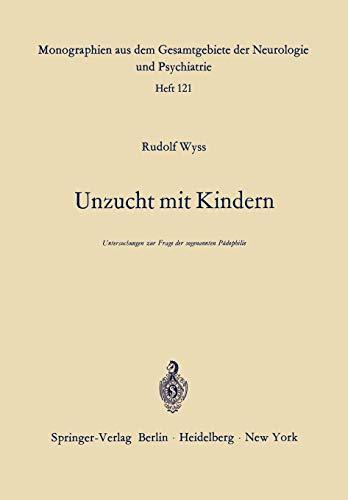Unzucht mit Kindern: Untersuchungen zur Frage der sogenannten Pädophilie (Monographien aus dem Gesamtgebiete der Neurologie und Psychiatrie)