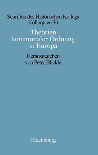 Theorien kommunaler Ordnung in Europa (Schriften des Historischen Kollegs, Band 36)