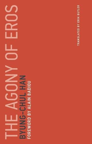 The Agony of Eros: Volume 1 (Untimely Meditations) por Byung-Chul Han
