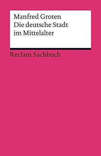 Die deutsche Stadt im Mittelalter (Reclams Universal-Bibliothek)