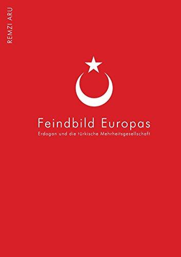 Türkei - Feindbild Europas: Die türkisch - europäischen Beziehungen der letzten 20 Jahre. Im richtigen Kontext -