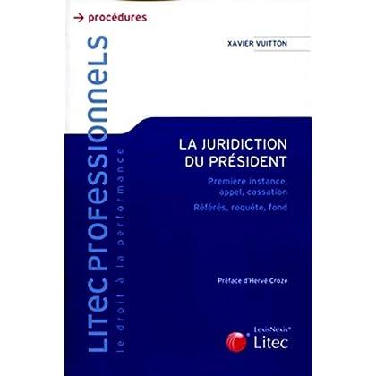 La juridiction du président: Première instance, appel, cassation. Référés, requête, fond.