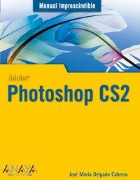Photoshop CS2 (Manuales Imprescindibles) por José María Delgado