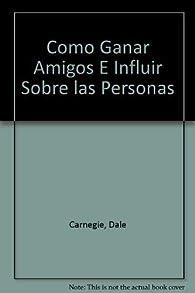 Como Ganar Amigos E Influir Sobre Las Personas, Edicion Revisada/How to Win Friends and Influence People par Dale Carnegie