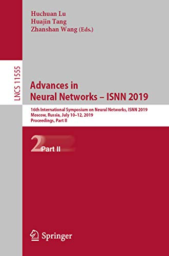 Advances in Neural Networks - ISNN 2019: 16th International Symposium on Neural Networks, ISNN 2019, Moscow, Russia, July 10-12, 2019, Proceedings, Part ... Science Book 11555) (English Edition)
