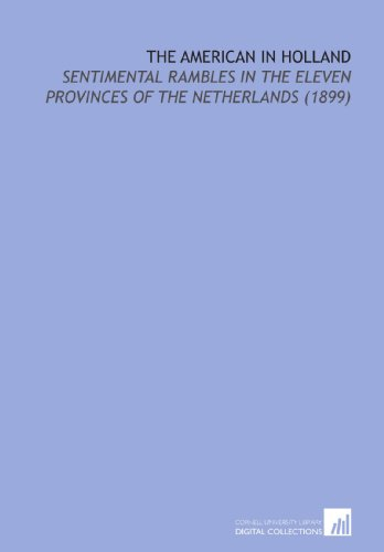 The American in Holland: Sentimental Rambles in the Eleven Provinces of the Netherlands (1899)